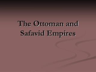 The Ottoman and Safavid Empires