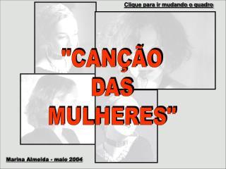 """""""CANÇÃO DAS MULHERES"""""""