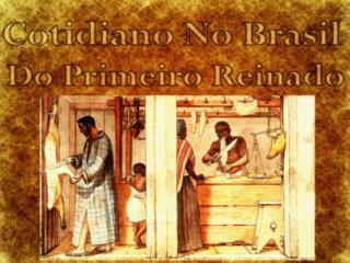 Col�gio Poente  8�   Ano Tema : Cotidiano do Brasil Primeiro reinado