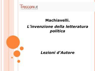Machiavelli.  L'invenzione della letteratura politica Lezioni d'Autore