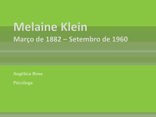 Melaine  Klein Março de 1882 – Setembro de 1960