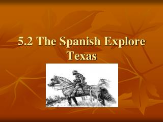 5.2 The Spanish Explore Texas