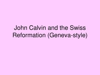 John Calvin and the Swiss Reformation (Geneva-style)