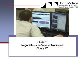 FEC776 Négociations en Valeurs Mobilières Cours #7