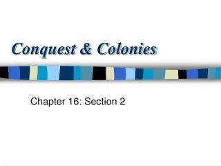 Conquest & Colonies