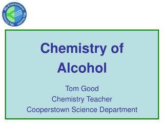 Chemistry of  Alcohol Tom Good Chemistry Teacher Cooperstown Science Department