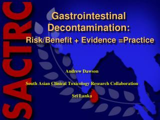 Gastrointestinal Decontamination: Risk/Benefit + Evidence = Practice