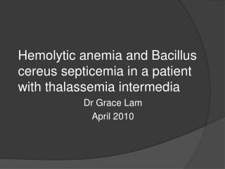 Hemolytic anemia and Bacillus cereus septicemia in a patient with thalassemia intermedia
