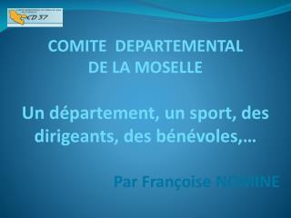 COMITE  DEPARTEMENTAL  DE  LA MOSELLE Un département, un sport, des dirigeants, des bénévoles ,…