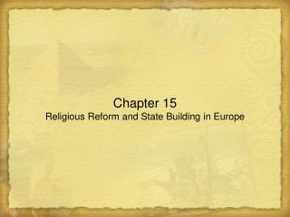 Chapter 15 Religious Reform and State Building in Europe