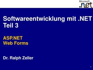 Softwareentwicklung mit  Teil 3  ASP Web Forms   Dr. Ralph Zeller