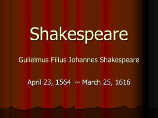 Shakespeare Gulielmus Filius Johannes Shakespeare