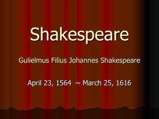 Shakespeare Gulielmus Filius Johannes Shakespeare