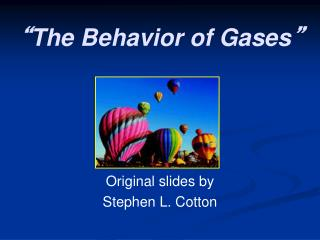 """ The Behavior of Gases """
