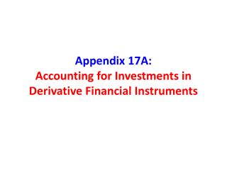 Appendix 17A: Accounting for Investments in Derivative Financial Instruments