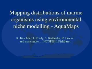 Mapping distributions of marine organisms using environmental niche modelling - AquaMaps