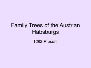 Family Trees of the Austrian Habsburgs