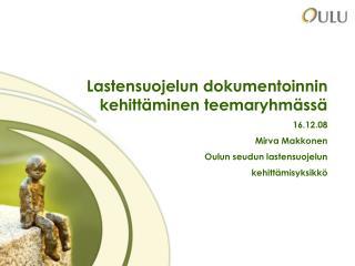 Lastensuojelun dokumentoinnin kehitt�minen teemaryhm�ss� 16.12.08 Mirva Makkonen