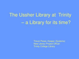 Trevor Peare, Keeper (Systems) New Library Project Officer Trinity College Library