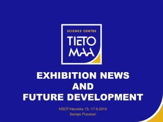 EXHIBITION NEWS  AND  FUTURE DEVELOPMENT