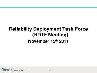 Reliability Deployment Task Force (RDTF Meeting)  November 15 th  2011