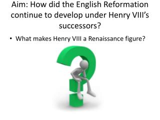 Aim: How did the English Reformation continue to develop under Henry  VIII�s  successors?