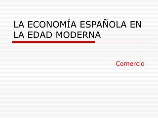 LA ECONOMÍA ESPAÑOLA EN LA EDAD MODERNA