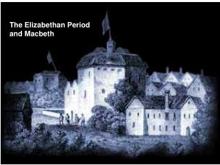 The Elizabethan Period and Macbeth