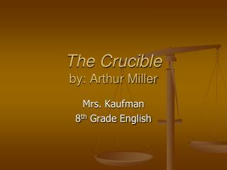 The Crucible by: Arthur Miller