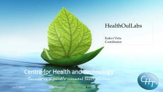 Centre for Health and Technology Co-creating sustainable connected health solutions