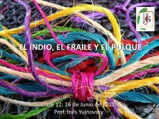 Clase 12: 16 de Junio de 2011.  Prof. Inés  Yujnovsky