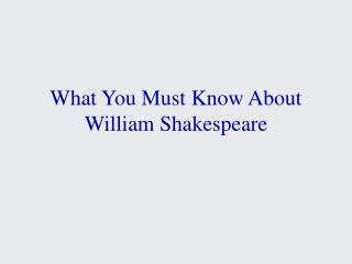 What You Must Know About William Shakespeare