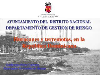 AYUNTAMIENTO DEL  DISTRITO NACIONAL DEPARTAMENTO DE GESTION DE RIESGO    Guillermo Pérez Cabrera