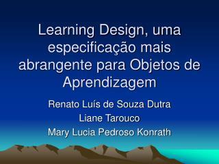Learning Design, uma especificação mais abrangente para Objetos de Aprendizagem
