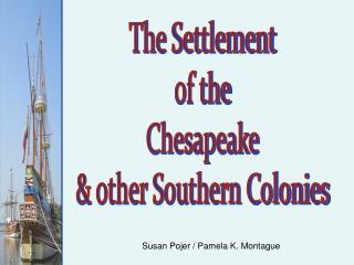 The Settlement of the Chesapeake & other Southern Colonies