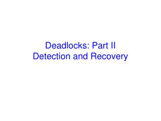 Deadlocks: Part II Detection and Recovery