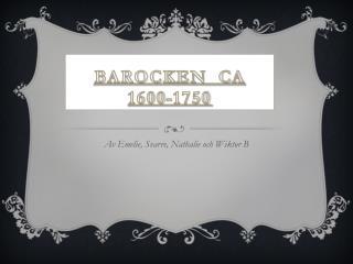 Barocken  ca 1600-1750