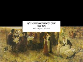 9 / 17  – Plymouth Colony  1620-1691