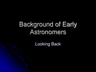 Background of Early Astronomers