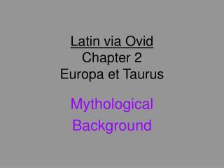 Latin via Ovid Chapter 2  Europa et Taurus