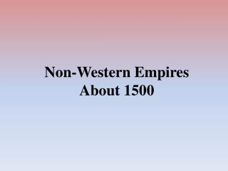 Non-Western Empires About 1500