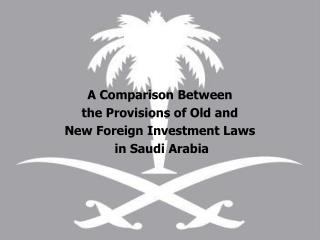 A Comparison Between the Provisions of Old and  New Foreign Investment Laws  in Saudi Arabia