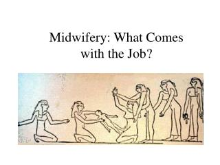 Midwifery: What Comes  with the Job?