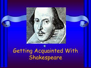 Getting Acquainted With Shakespeare