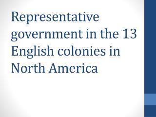 Representative government in the 13 English colonies in North America
