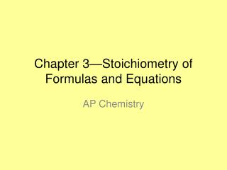 Chapter 3 Stoichiometry of Formulas and Equations