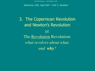 3.  The Copernican Revolution and Newton�s Revolution or , The  Revolution  Revolution: