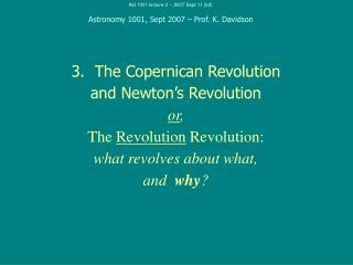 3.  The Copernican Revolution and Newton's Revolution or , The  Revolution  Revolution: