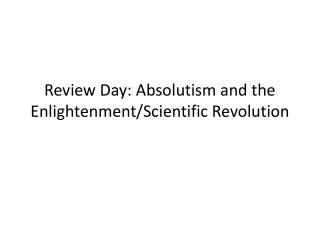 Review Day: Absolutism and the Enlightenment/Scientific Revolution