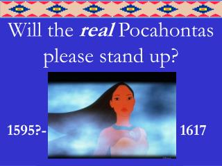 Will the  real  Pocahontas please stand up?